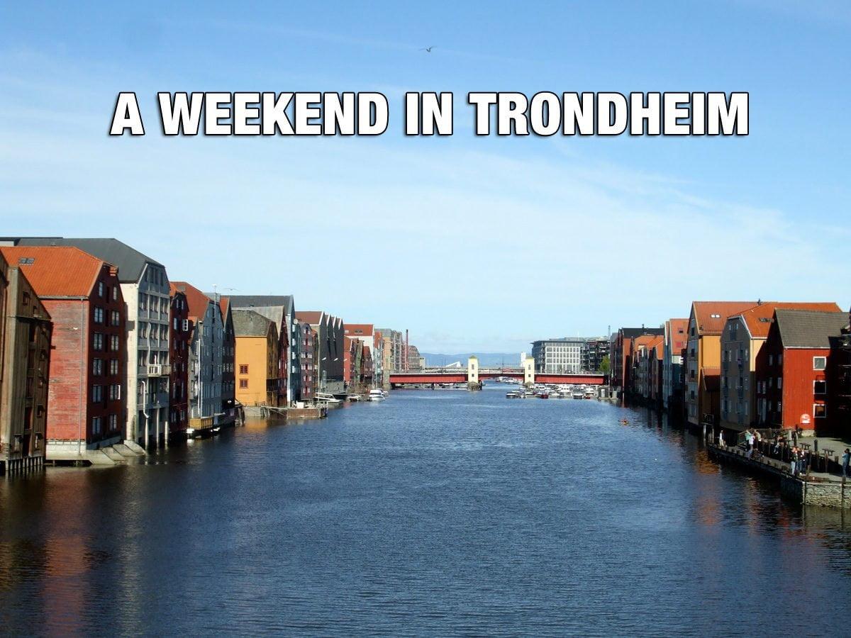 A weekend in Trondheim