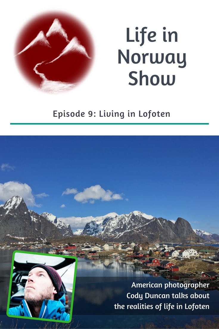 Living in Lofoten Podcast: Life in Norway Show Episode 9 with American Photographer Cody Duncan
