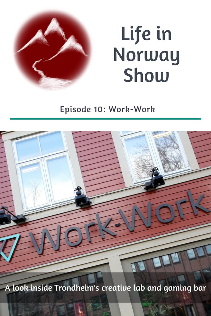 Life in Norway Show Episode 10: Inside Work-Work, Trondheim's creative coworking space and gaming bar.