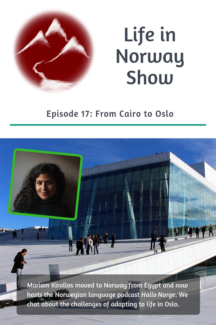 Egyptian Miriam Kirollos moved to Norway with her husband and now presents the Hallo Norge podcast for fellow new arrivals. Hear her interview in English on the Life in Norway Show Episode 17.