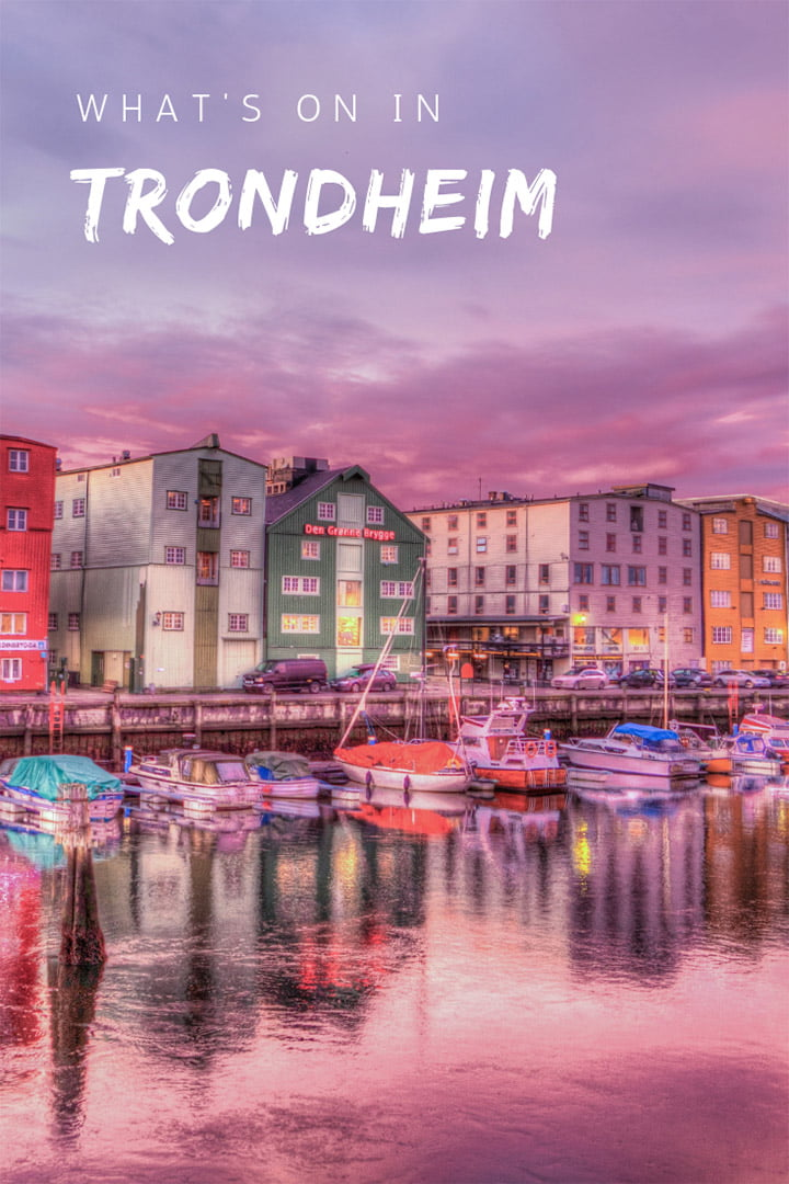 What's on in Trondheim, Norway: Major events in the former Viking capital of Norway.