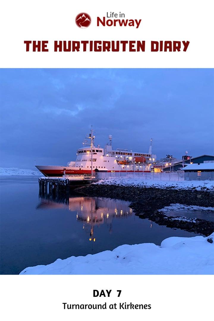 Hurtigruten Diary Day 7: Turnaround at Kirkenes in the very north of Norway