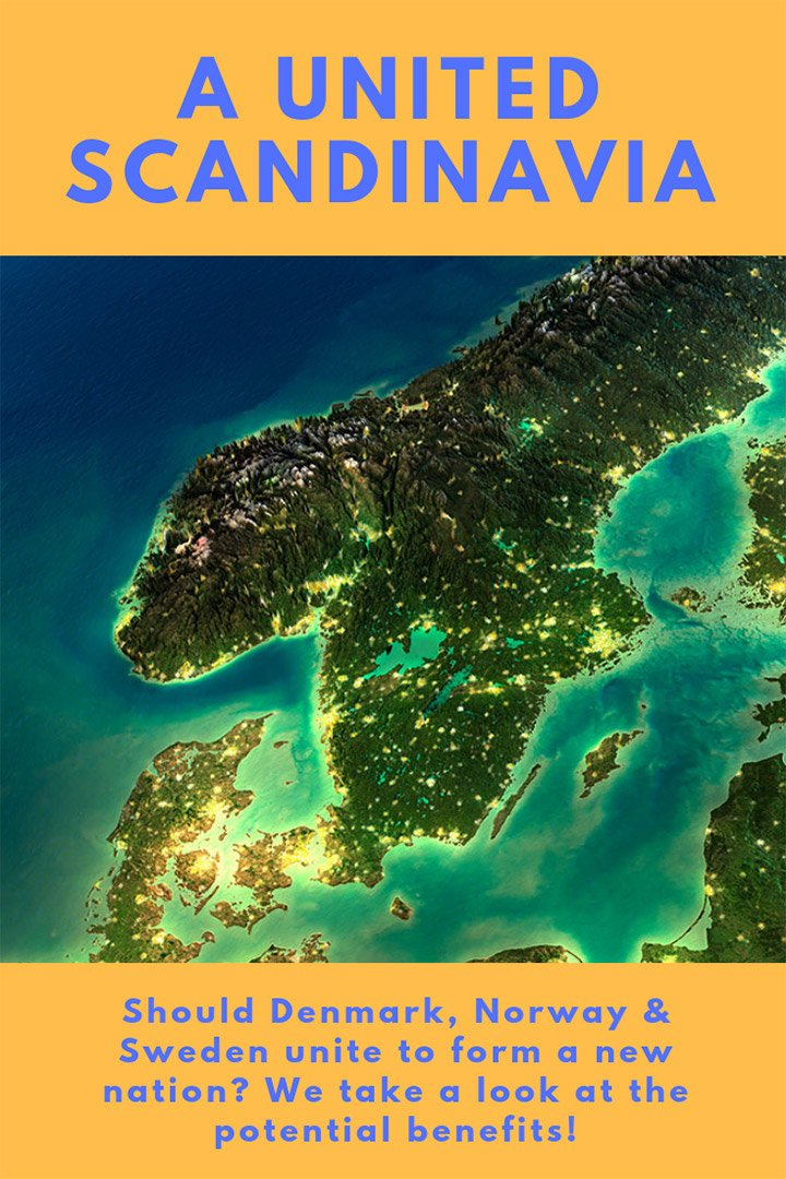 A United Scandinavia: Should Denmark, Norway & Sweden join together to form one single nation? We look at the potential benefits.