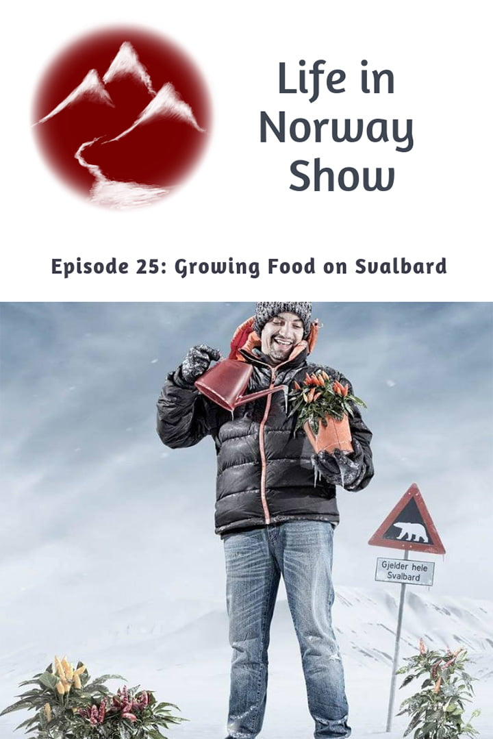 Life in Norway Show Episode 25: Growing Food on Svalbard with Ben Vidmar of Polar Permaculture