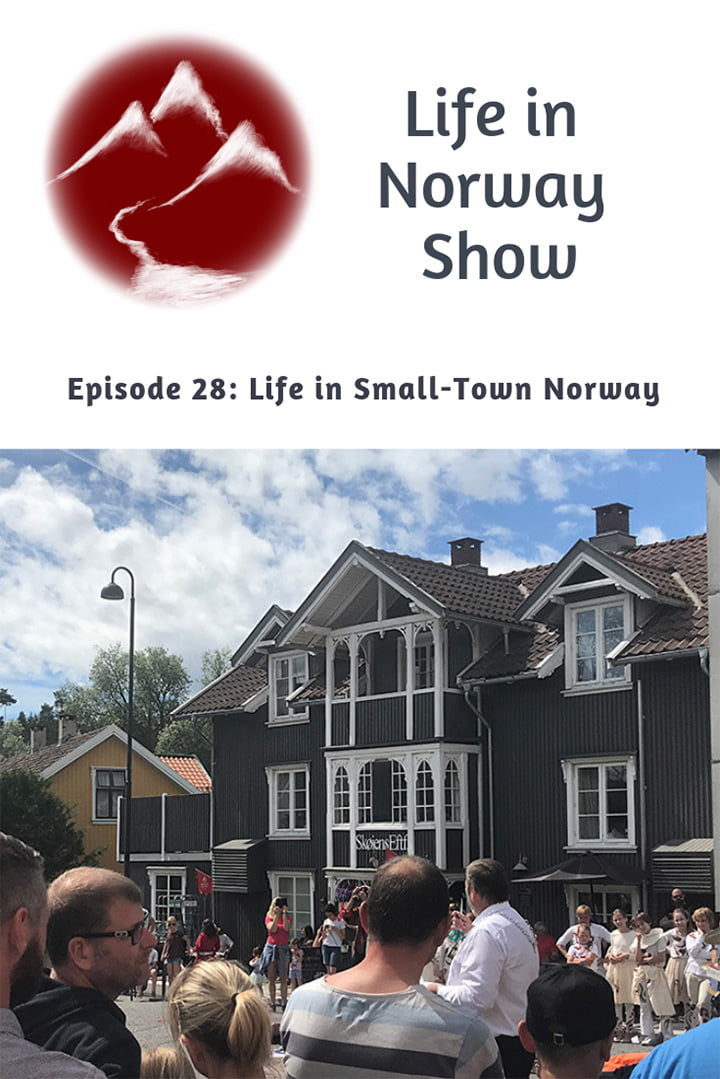 Life in Norway Show Episode 28: Life in Small Town Norway
