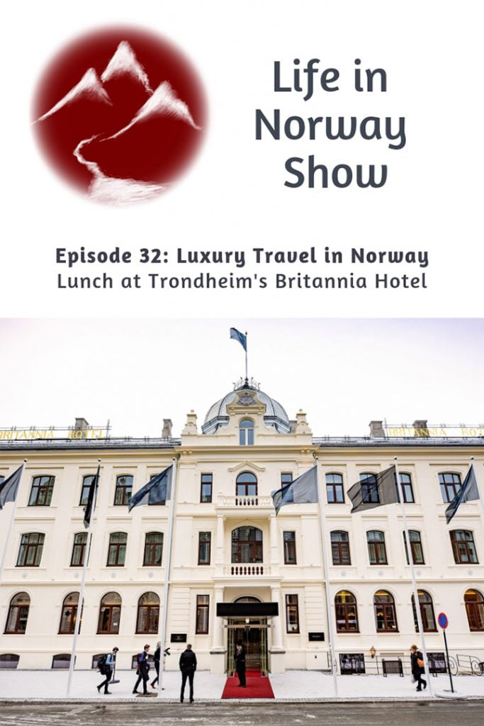 Life in Norway Show Episode 32: Luxury Travel in Norway - Lunch at the Britannia Hotel
