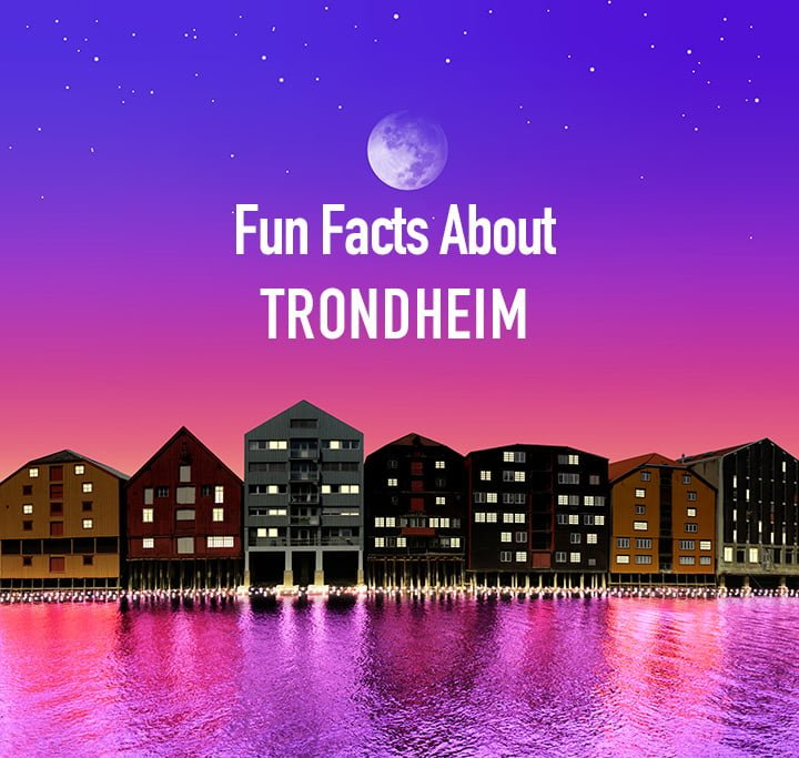 Fun Facts About Trondheim, Norway