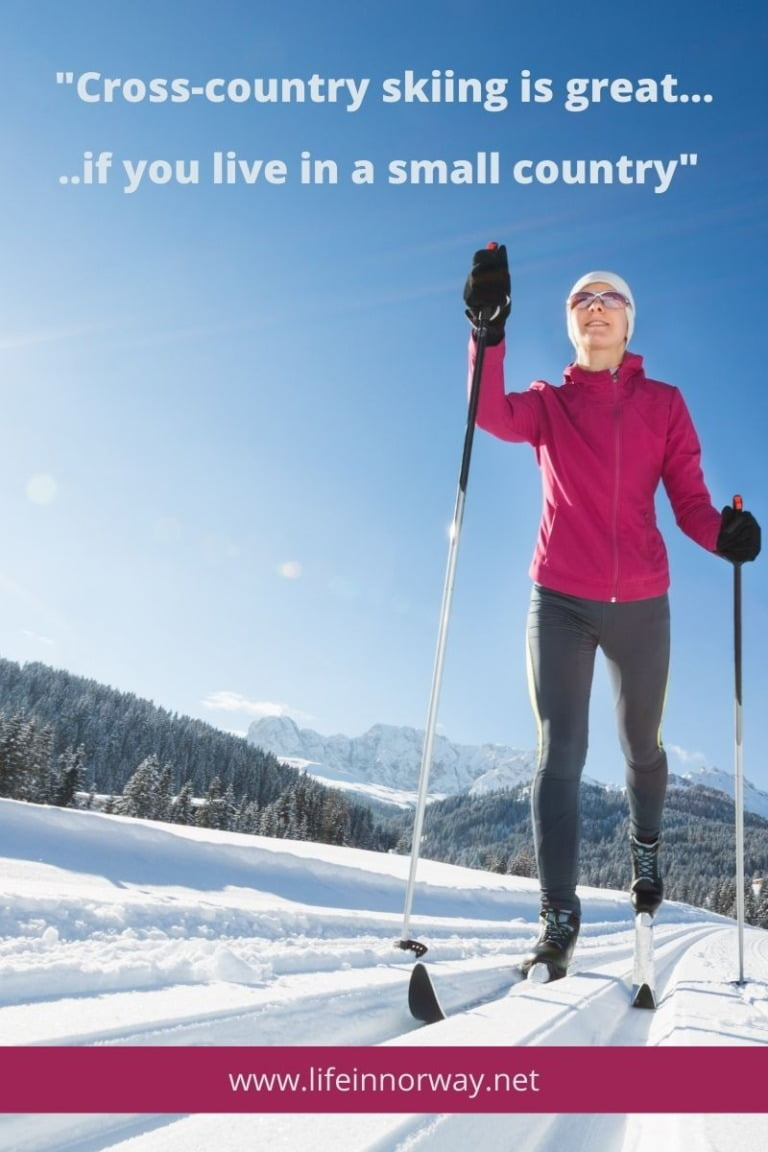 Cross-country skiing is great if you live in a small country