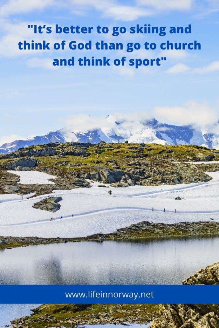 It's better to go skiing and think of God than go to church and think of sport.